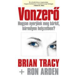 Ron Arden, Brian Tracy: Vonzerő - Hogyan nyerjünk meg bárkit, bármilyen helyzetben?