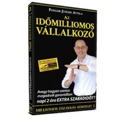 Pongor-Juhász Attila: Az időmilliomos vállalkozó