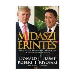Donald J. Trump, Robert T. Kiyosaki: Midaszi érintés - Miért Gazdagodik néhány vállalkozó - és a többségük miért nem