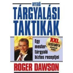 Roger Dawson: Nyerő Tárgyalási Taktikák - Egy mestertárgyaló biztos receptjei