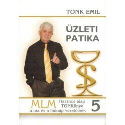 Tonk Emil: Üzleti Patika 5. - Hasznos alap TONKönyv a ma és holnap vezetőinek