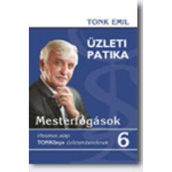 Tonk Emil: Üzleti Patika 6. Mesterfogások - Hasznos alap TONKönyv üzletembereknek