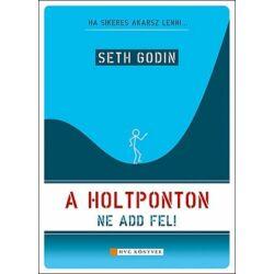 Seth Godin: A holtponton ne add fel!