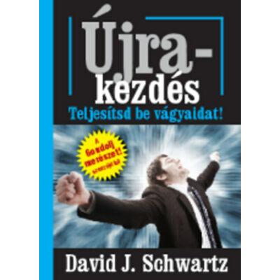 David J. Schwartz: Újrakezdés - Teljesítsd be a vágyaidat!