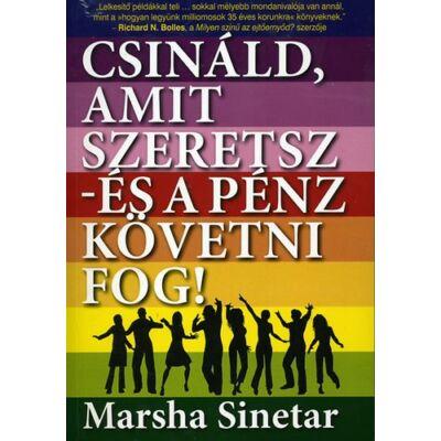 Marsha Sinetar: Csináld, amit szeretsz - és a pénz követni fog!