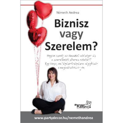 Németh Andrea: Biznisz vagy Szerelem? Hogyan csinálj az álmaidból valóságot és a szerelemből sikeres üzletet?