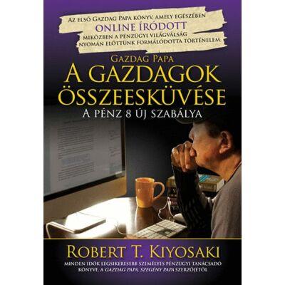 Robert T. Kiyosaki: A gazdagok összeesküvése: a pénz 8 új szabálya