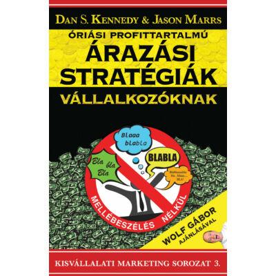 Dan S. Kennedy, Jason Marrs: Óriási profittartalmú ÁRAZÁSI STRATÉGIÁK vállalkozóknak