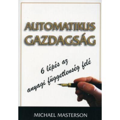 Michael Masterson: Automatikus Gazdagság - 6 lépés az anyagi függetlenség felé