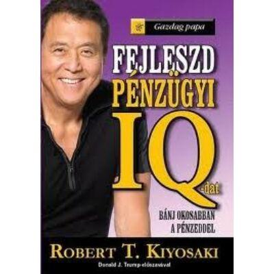 Robert T. Kiyosaki: Gazdag papa - Fejleszd pénzügyi IQ-dat