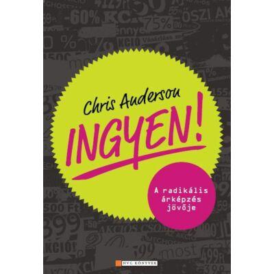 Chris Anderson: Ingyen! - A radikális árképzés jövője