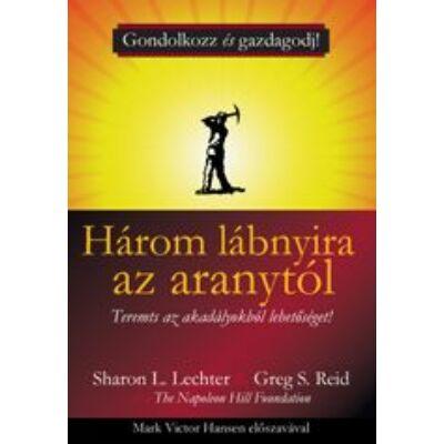 Sharon L. Lechter és Greg S. Reid: Három lábnyira az aranytól