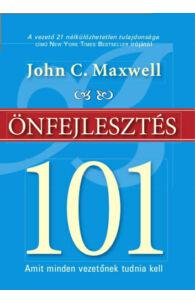 John C. Maxwell: Önfejlesztés 101 - Amit minden vezetőnek tudnia kell