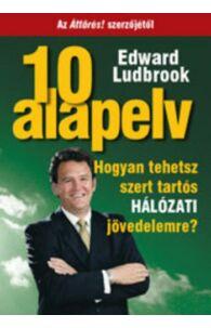 Edward Ludbrook: 10 Alapelv - Hogyan tehetsz szert tartós HÁLÓZATI jövedelemre?