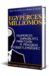 Robert G. Allen - Mark Victor Hansen: Az egyperces milliomos - Egyperces gyakorlati praktikák a pénzügyi függetlenséghez