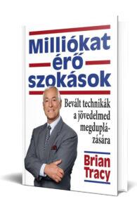 Brian Tracy: Milliókat érő szokások - Bevált technikák a jövedelmed megduplázására