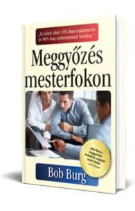 Bob Burg: Meggyőzés mesterfokon