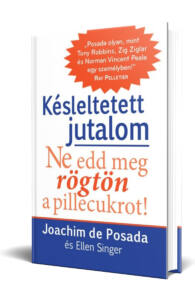 Joachim de Posada és Ellen Singer: Késleltetett jutalom - Ne edd meg rögtön a pillecukrot