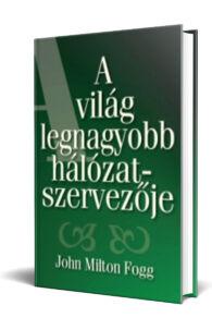 John Milton Fogg: A világ legnagyobb hálózatszervezője