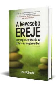 Leo Babauta: A kevesebb ereje - Lényegre szorítkozás az üzleti- és magánéletben