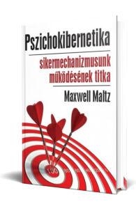 Maxwell Maltz: Pszichokibernetika - Sikermechanizmusunk működésének titka
