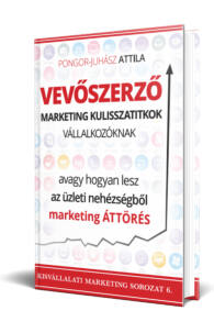 Pongor-Juhász Attila: Vevőszerző marketing kulisszatitkok vállalkozóknak