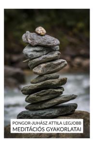Pongor-Juhász Attila Legjobb Meditációs Gyakorlatai