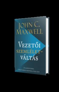 John C. Maxwell: Vezetői személetváltás