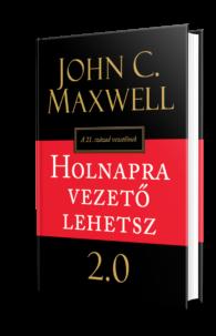 John C. Maxwell: Holnapra vezető lehetsz 2.0