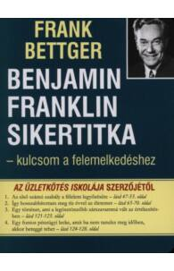 Frank Bettger: Benjamin Franklin sikertitka - kulcsom a felemelkedéshez
