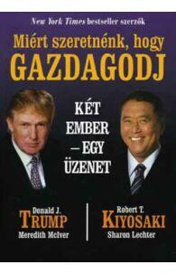 Donald J. Trump, Robert T. Kiyosaki: Miért szeretnénk, hogy gazdagodj (Két ember - egy üzenet)
