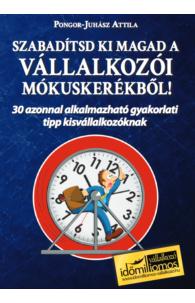 Pongor-Juhász Attila: Szabadítsd ki magad a vállalkozói Mókuskerékből!