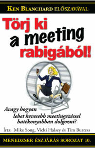 Mike Song, Vicki Halsey, Tim Burress: Törj ki a meeting-rabigából!