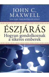 John C. Maxwell: Észjárás - Hogyan gondolkoznak a sikeres emberek