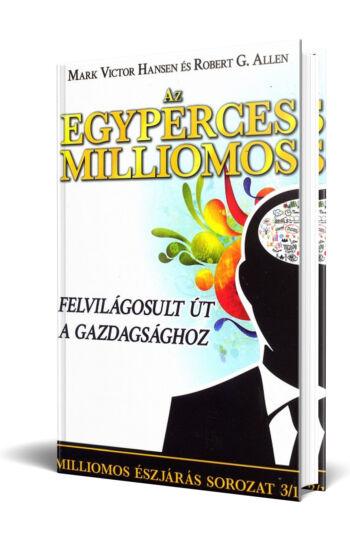 Robert G. Allen - Mark Victor Hansen: Az egyperces milliomos - Felvilágosult út a gazdagsághoz