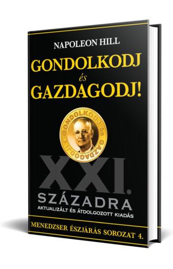 Napoleon Hill: Gondolkodj és gazdagodj! XXI. századra aktualizált és átdolgozott kiadás