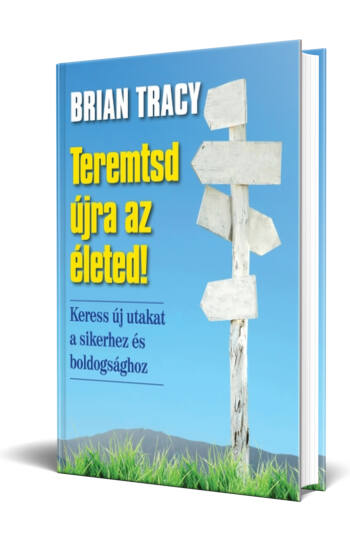 Brian Tracy: Teremtsd újra az életed!