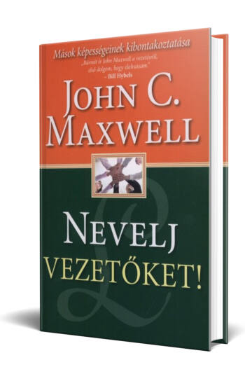 John C. Maxwell: Nevelj vezetőket!