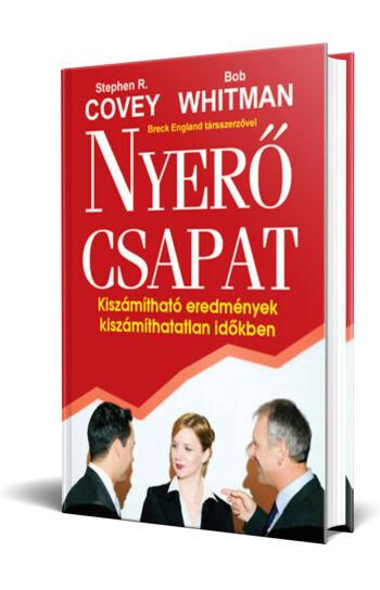 Stephen R. Covey, Bob Whitman: Nyerő csapat - Kiszámítható eredmények kiszámíthatatlan időkben