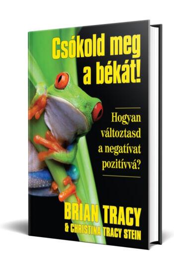 Brian Tracy - Christina Tracy Stein: Csókold meg a békát!