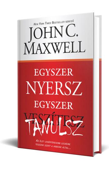 John C. Maxwell: Egyszer nyersz, egyszer tanulsz