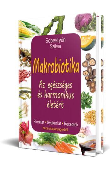 Sebestyén Szilvia - Makrobiotika - Az egészséges és harmonikus életért