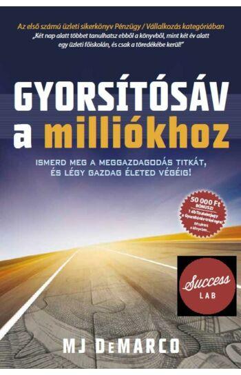 MJ DeMarco: Gyorsítósáv a milliókhoz - Ismerd meg a meggazdagodás titkát, és légy gazdag életed végéig!