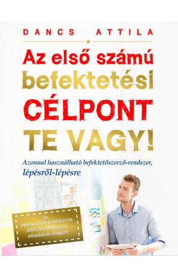 Dancs Attila: Az első számú befektetési CÉLPONT TE VAGY!