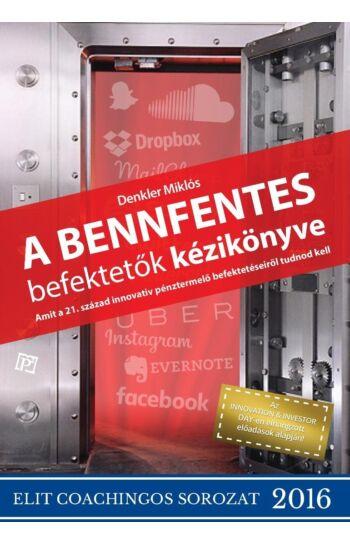 Denkler Miklós: Bennfentes befektetők kézikönyve, amit a 21. század innovatív pénztermelő befektetéseiről tudnod kell!