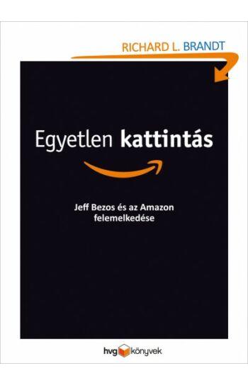 Richard L. Brandt: Egyetlen kattintás - Jeff Bezos és az Amazon felemelkedése