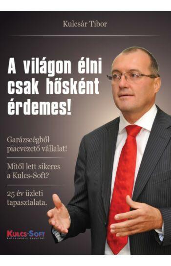 Kulcsár Tibor: A világon élni csak hősként érdemes!