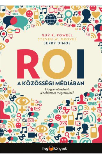 Jerry Dimos, Steven Groves, Guy Powell: ROI a közösségi médiában - Hogyan növelhető a marketingbefektetés megtérülése?