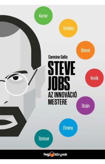 Carmine Gallo: Steve Jobs az innováció mestere - Hogyan legyünk átütően sikeresek