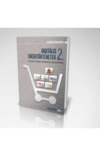 Dunder Krisztián: Digitális sikertörténetek 2. - Inspiráció sikeres internetes cégvezetőktől